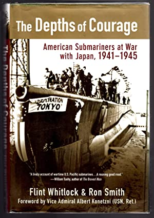 The Depths of Courage: American Submariners at War with Japan, 1941-1945: Flint Whitlock; Ron Smith