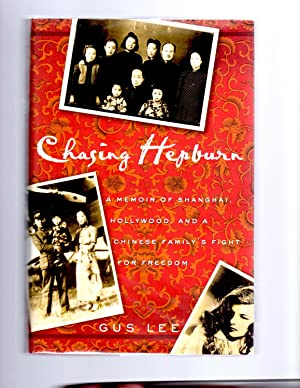 Chasing Hepburn: A Memoir of Shanghai, Hollywood, and a Chinese Family's Fight for Freedom: ...