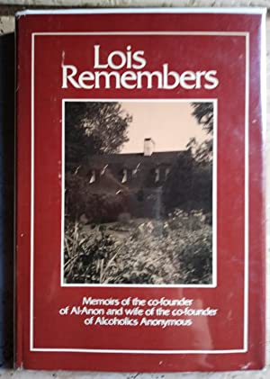 Lois Remembers: Memoirs of the Co-Founder of: Lois B. Wilson