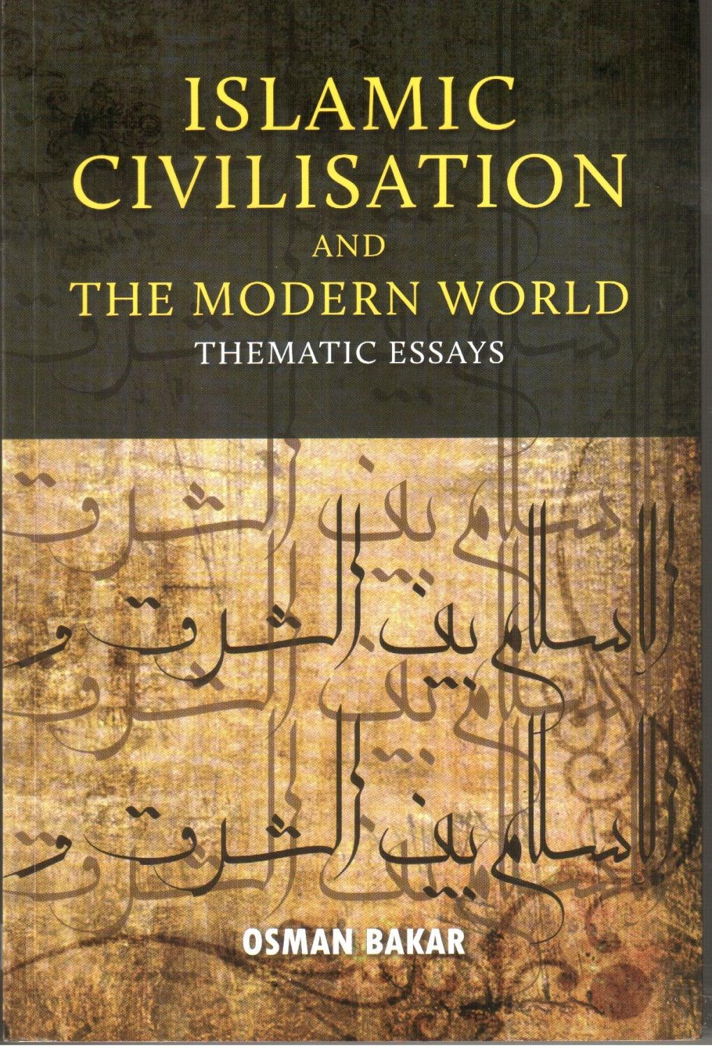 islamic civilisation and the modern world thematic essays by  islamic civilisation and the modern world thematic essays osman bakar