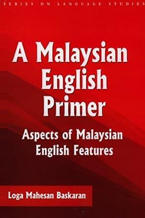 A Malaysian English Primer: Aspects of Malaysian English Features: Loga Mahesan Baskaran