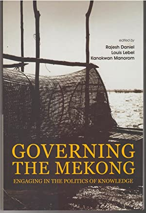 Governing the Mekong: Engaging in the Politics of Knowledge: Rajesh Daniel, Louis Lebel & Kanokwan ...