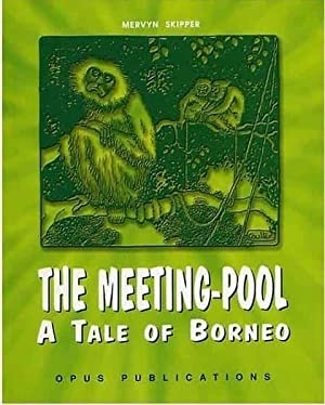 The Meeting Pool: A Tale of Borneo: Mervyn Skipper
