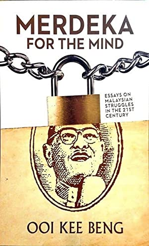 Merdeka for the Mind: Essays on Malaysian: Ooi Kee Beng