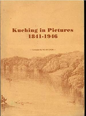 Kuching in Pictures 1841-1946: Ho Ah Chon