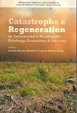 Catastrophe and Regeneration in Indonesia's Peatlands: Ecology,: Kosuke Mizuno, Motoko