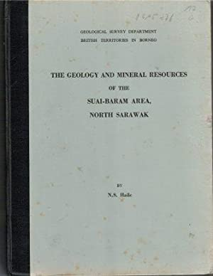 The Geology and Mineral Resources of the Suai-Baram Area, North Sarawak
