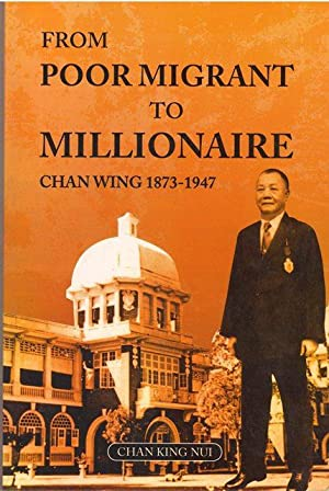 From Poor Migrant to Millionaire: Chan Wing, 1873-1947