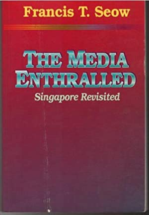 Media Enthralled: Singapore Revisited: Francis T. Seow