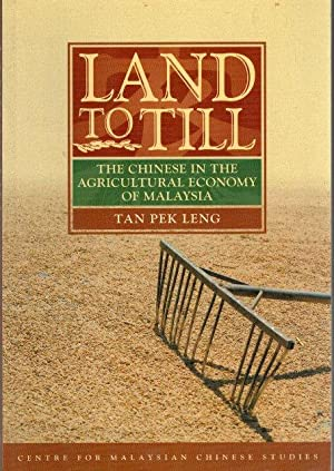 Land To Till: The Chinese In The Agricultural Economy Of Malaysia
