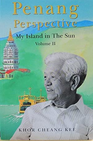Penang Perspective: My Island in the Sun - Vol II: Khor Cheang Kee