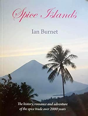 Spice Islands: The History, Romance and Adventure of the Spice Trade