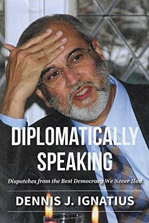 Diplomatically Speaking: Dispatches from The Best Democracy We Never Had