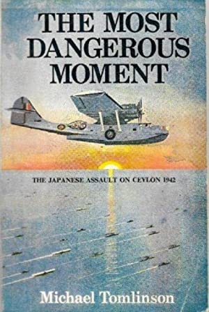 The Most Dangerous Moment: The Japanese Assault on Ceylon 1942