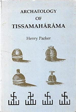Archaeology of Tissamaharama: Report on Archaeological Discoveries at Tissamaharama, 1884