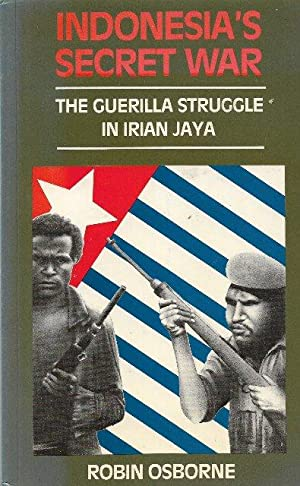Indonesia's Secret War The Guerrilla Struggle in Irian Jaya