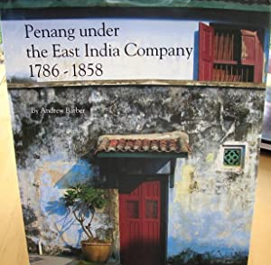 Penang Under The East India Company 1786-1858: Andrew Barber