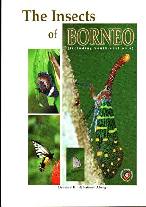 The Insects of Borneo (Including South-East Asia): Dennis S Hill & Fatimah Abang