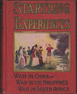 Startling Experiences in the Three Wars: War in China, The Philippines, South Africa