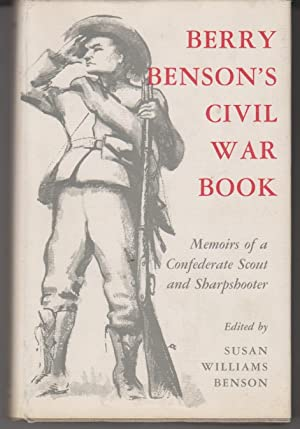 Berry Benson's Civil War Book: Memoirs of a Confederate Scout and Sharpshooter