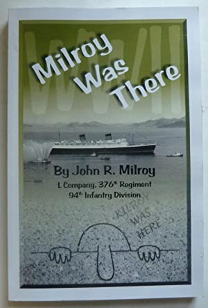 Milroy Was There, 94th Infantry Division Veteran of WWII Shares His Battle Thoughts of Days in Fr...