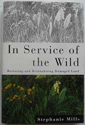 Restoring and Reinhabiting Damaged Land In Service of the Wild