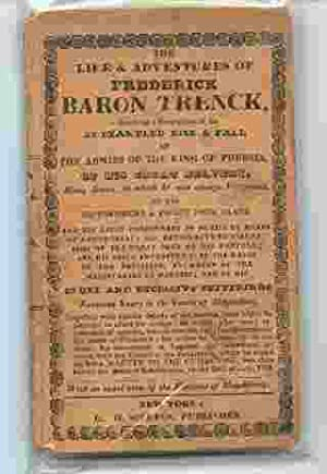 The Life and Adventures of Frederick Baron Trenck Containing a Description of His Unexampled Rise...