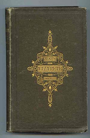 Jesus Of Nazareth: His Life And Teachings: Abbott, Lyman
