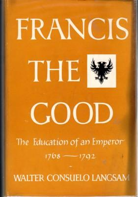 Francis the Good. The Education of an: Langsam, Walter Consuelo