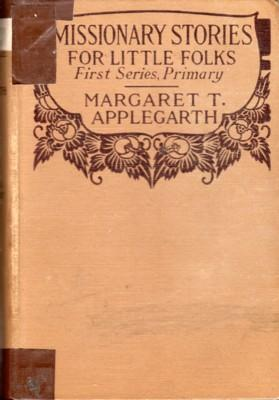 Missionary Stories for Little Folks. First Series: Applegarth, Margaret T.
