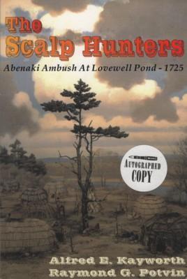 The Scalp Hunters. Abenaki Ambush At Lovewell: Kayworth, Alfred E.