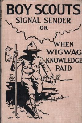 Boy Scouts' Signal Sender; or, When Wigwag: Fletcher, Archibald Lee