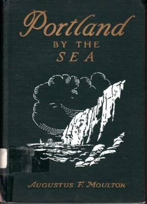 Portland by the Sea. An Historical Treatise: Moulton, Augustus F.