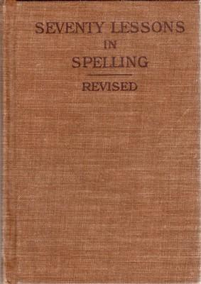 Seventy Lessons in SPELLING Revised: Osborn, A. S.
