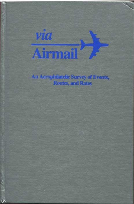 Via Airmail. An Aerophilatelic Survey of Events, Routes and Rates.