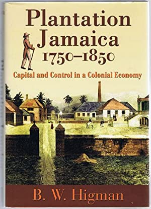 Plantation Jamaica, 1750-1850: Capital and Control in a Colonial Economy.: HIGMAN B.W.