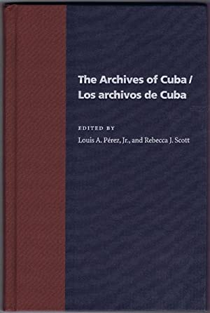 The Archives of Cuba/Los Archivos De Cuba.: PEREZ Louis A. SCOTT Rebecca J.