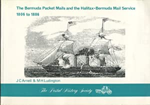 The Bermuda Packet Mails and the Halifax-Bermuda Mail Service 1806 to 1886.: ARNELL J.C. LUDINGTON ...