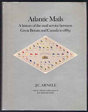 Atlantic Mails - A History of the Mail Service between Great Britain and Canada to 1889.: ARNELL ...
