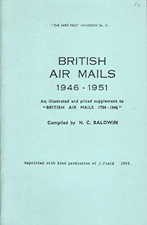 British air mails. - 1946-1951. An illustrated and priced supplement to British Air Mails 1784-1946...