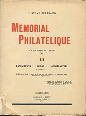 Memorial philatelique. - Ce que disent les timbres. Luxembourg - Suisse - Liechtenstein.: BERTRAND ...