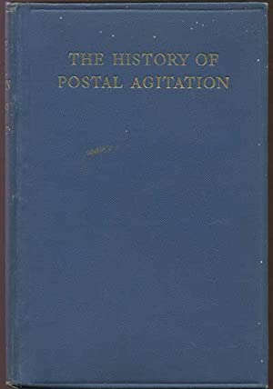 A history of postal agitation - from eighty years ago till the present day.: SWIFT H.G.