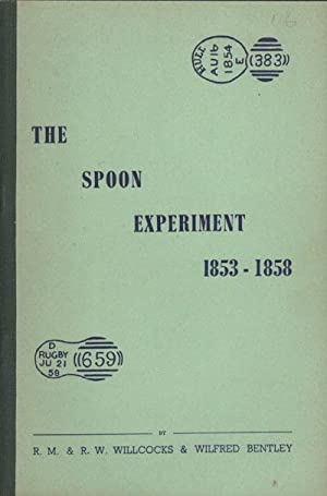 The Spoon Experiment 1853 - 1858.: WILLCOCKS R.M. BENTLEY