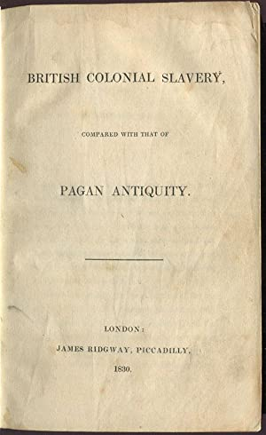 British Colonial Slavery, - compared with that of Pagan antiquity: ANON