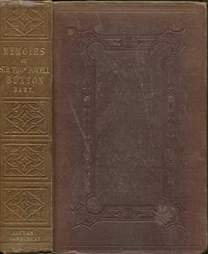 Memoirs of Sir Thomas Fowell Buxton, Baronet - with selections from his correspondence.: BUXTON ...