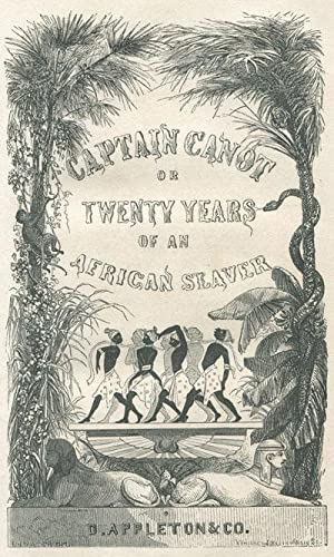 Captain Canot; or, twenty years of an African Slaver. - Being an account of his career and ...