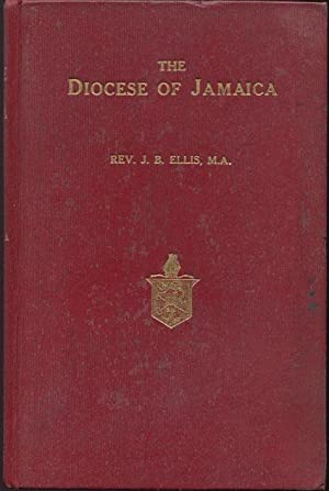 The Diocese of Jamaica. - A short account of its history, growth, and organisation.: ELLIS Rev J.B.
