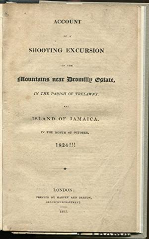 Account of a shooting excursion on the mountains near Dromilly estate, in the parish of Trelawny, ...