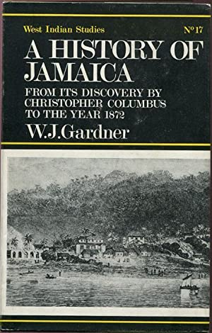 A History of Jamaica from Its Discovery By Christopher Columbus to the Year 1872.: GARDNER W.J.