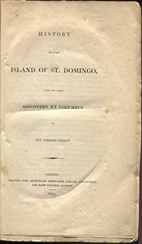 History of the Island of St. Domingo From its First Discovery By Columbus to the Present Period.: ...